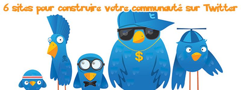 6 sites pour construire votre communauté sur Twitter