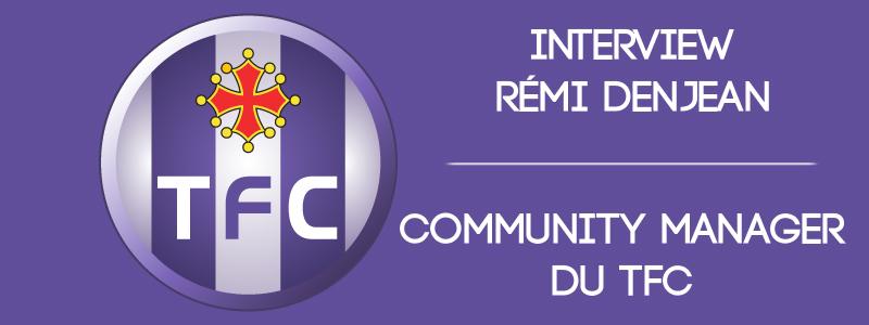 Interview : Rémi Denjean, Community Manager du TFC